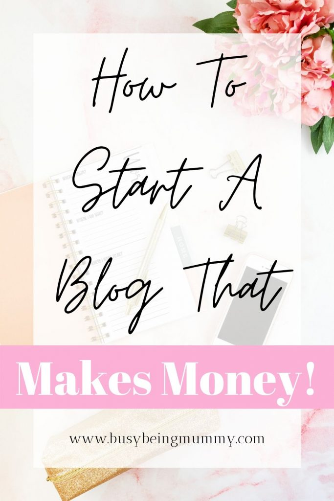 How To Start a Blog That Makes Money by Busy Being Mummy